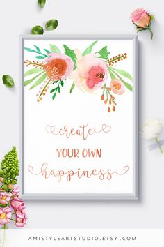 Printable motivational quote - Create Your Own Happiness - with unique and adorable watercolor wild flowers and rose gold wording.Perfect for bedroom or nursery decor - by Amistyle Art Studio on Etsy
