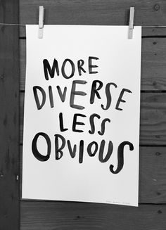 More diverse less obvious The Do Lectures USA, 2016 Artist Credit Joya Rose  The creatives among us find the alternative routes to problem solving and creating adventurous ways to navigate this life. Be bold, choose the other path or create a new one where there is no existing route. I'm in the process of creating a plan for my own self education instead of following formal routes (AGAIN!) I never do things the simple way, always that way that feels right to me.