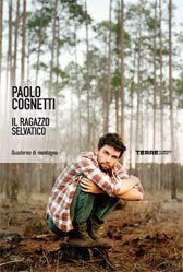 Il ragazzo selvatico - Paolo Cognetti - Gli ultimi libri usciti - TERRE di MEZZO - LIBRI