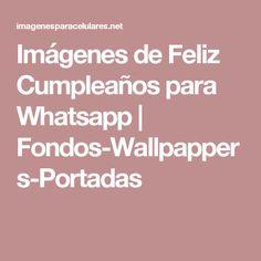Imágenes de Feliz Cumpleaños para Whatsapp | Fondos-Wallpappers-Portadas
