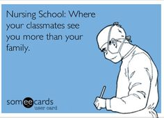 Nursing school eCard--Nursing School: Where your classmates see you more than your family.