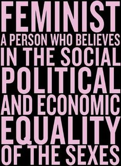Feminista uma pessoa que acredita na igualdade social, política e econômica dos sexos