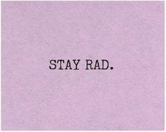 Stay rad ;D