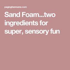 Sand Foam...two ingredients for super, sensory fun