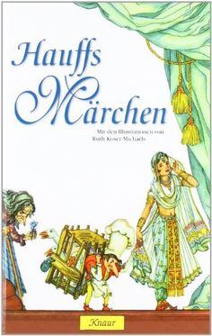 Hauffs Märchen: Mit den Illustrationen von Ruth Koser-Michaëls von Ruth Koser-Michaels, http://www.amazon.de/dp/3426664534/ref=cm_sw_r_pi_dp_GHZUqb0DFJ39H