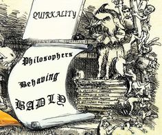 Philosophers behaving badly at Quirkality.Com