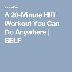 A 20-Minute HIIT Workout You Can Do Anywhere | SELF