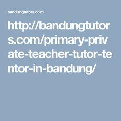 http://bandungtutors.com/primary-private-teacher-tutor-tentor-in-bandung/