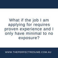 What if the job I am applying for requires proven experience, and I only have minimal to no exposure? Perfect Resume, Student Resume, Resume Writing, Minimal, How To Apply, This Or That Questions, Minimal Techno