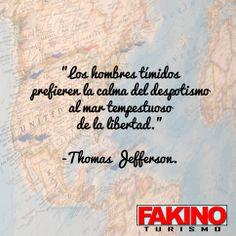"""""""Los hombres tímidos prefieren la calma del despotismo al mar tempestuoso de la libertad."""" -Thomas Jefferson."""