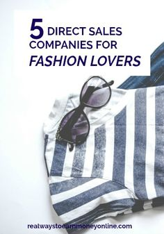 Are you a fashion lover? Here's a list of 5 direct sales companies with a focus on fashion you could sign up with and start a business! via @RealWaystoEarn