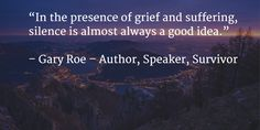 """In the presence of grief and suffering, silence is almost always a good idea."""