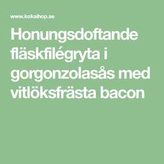 Honungsdoftande fläskfilégryta i gorgonzolasås med vitlöksfrästa bacon