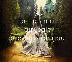 being in a fairytale depends on you #art #quote
