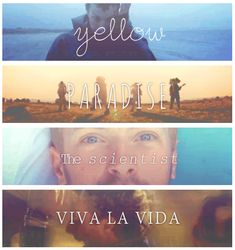 These are all my favorite songs by them! Accept they don't have Atlas :( First: Atlas Second: The Scientist Third: Paradise Fourth: Yellow and Fifth: Viva La Vida THOSE ARE MY FAV SONGS BY COLDPLAY :)