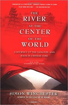The River at the Center of the World: A Journey Up the Yangtze, and Back in Chinese Time: Simon Winchester: 9780312423377: AmazonSmile: Books