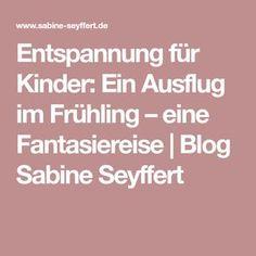 Entspannung für Kinder: Ein Ausflug im Frühling – eine Fantasiereise | Blog Sabine Seyffert
