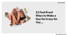21 Fool Proof 💡 Ways to Make a Guy Go Crazy 😜 for You 🙏🏼 ...
