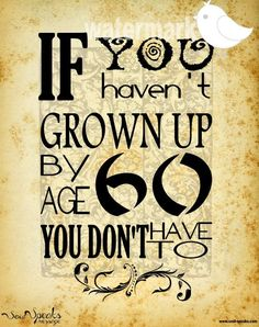 PRINT ONLY If You Haven't Grown Up by Age 60 by SoulSpeaks
