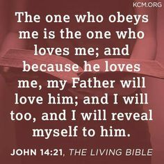 The one who obeys me is the one who loves me, and because he loves me, my Father will love him...