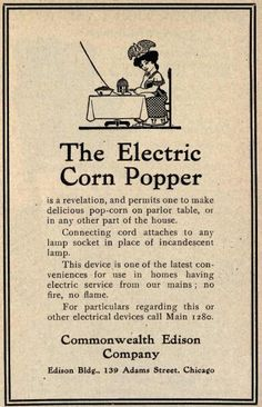 """~ The Chicago Blue Book, 1908via Internet Archive(click to enlarge)""""The Electric Corn Popper is a revelation"""""""