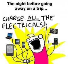 The night before going away on a trip I charge all the electronics
