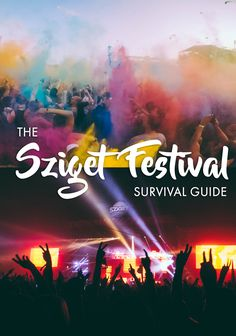 This is the ULTIMATE guide to visiting Sziget, Budapest's most epic music festival!