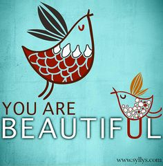 You are Beautiful :)