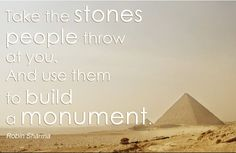 """""""Take the stones people throw at you and use them to build a monument"""" -Robin Sharma Witty Quotes, Words Quotes, Motivational Sayings, Quotes Quotes, Robin Sharma Quotes, Inspirational Quotes For Entrepreneurs, Dont Take It Personally, Team Building Quotes, Believe Quotes"""