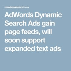 AdWords Dynamic Search Ads gain page feeds, will soon support expanded text ads