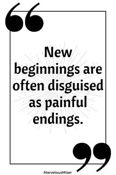 """New beginnings are often disguised as painful endings."" #quotes #motivationalquotes"