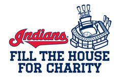 Fill the House for Charity returns for 2012. For 12 Tuesdays throughout the 2012 Major League Baseball season the Cleveland Indians will team up with a Northeast Ohio non-profit organization to provide much-needed funds and the opportunity to raise awareness for their specific cause.