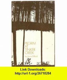 PILGRIM AT TINKER CREEK ANNIE DILLARD ,   ,  , ASIN: B000OP59YS , tutorials , pdf , ebook , torrent , downloads , rapidshare , filesonic , hotfile , megaupload , fileserve