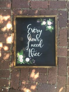 A personal favorite from my Etsy shop https://www.etsy.com/listing/474533450/every-hour-i-need-thee-hymn-wooden-sign