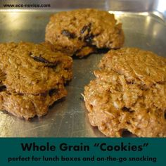 """Eco-novice: Healthy Homemade Snack: Whole Grain """"Cookies"""" (Updated Recipe)"""