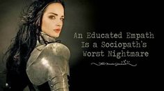 An Educated Empath Is a Sociopath's Worst Nightmare - http://themindsjournal.com/educated-empath/