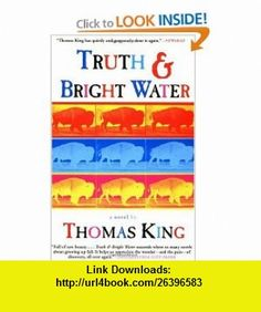 Truth and Bright Water A Novel (9780802138408) Thomas King , ISBN-10: 0802138403  , ISBN-13: 978-0802138408 ,  , tutorials , pdf , ebook , torrent , downloads , rapidshare , filesonic , hotfile , megaupload , fileserve