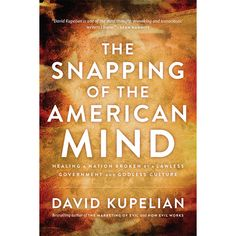 2016 BOOKS: The Snapping of the American Mind: Healing a Nation Broken by a Lawless Government and Godless Culture (Autographed) (Hardcover)
