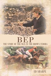"""Ed Sharpe's New Book """"BEP The Story of the Man in the Brown Fedora"""" is a…"""