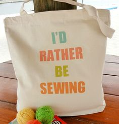 Canvas Tote Bag - I'd Rather Be Sewing - Beautiful Custom Color Combination.