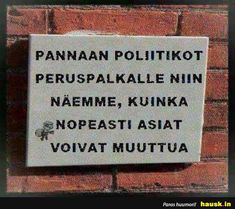 PANNAAN POLIITIKOT... - HAUSK.in Letter Board, Funny Stuff, Smile, Lettering, Thoughts, Signs, Quotes, Funny Things, Quotations