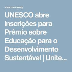 UNESCO abre inscrições para Prêmio sobre Educação para o Desenvolvimento Sustentável    United Nations Educational, Scientific and Cultural Organization