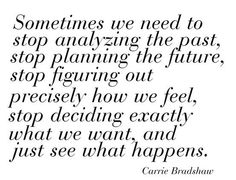 Quote with picture about Some times we need to stop analyzing the past, stop planning the future