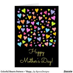 """Shop Colorful Hearts Pattern + """"Happy Mother's Day!"""" Card created by AponxDesigns. Heart Patterns, Color Patterns, Happy Mother S Day, Happy Mothers, Happy Mother's Day Card, Mother's Day Greeting Cards, Pattern Making, Hearts, Frame"""