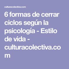 6 formas de cerrar ciclos según la psicología - Estilo de vida - culturacolectiva.com