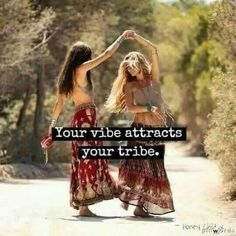 Your vibe attracts your tribe...