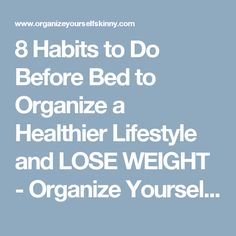 8 Habits to Do Before Bed to Organize a Healthier Lifestyle and LOSE WEIGHT - Organize Yourself Skinny