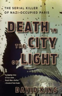 Death in the City of Light: The Serial Killer of Nazi-Occupied Paris