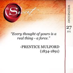 """""""Every thought of yours is a real thing - a force."""" -PRENTICE MULFORD (1834-1891) Get more of these inspiring teachings from Rhonda Byrne and the Great Minds of the past every day and lift how you feel with The Secret Daily Teachings App: http://apple.co/1Ocxc3w"""