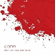 Coma - Don't Set Your Dogs On Me